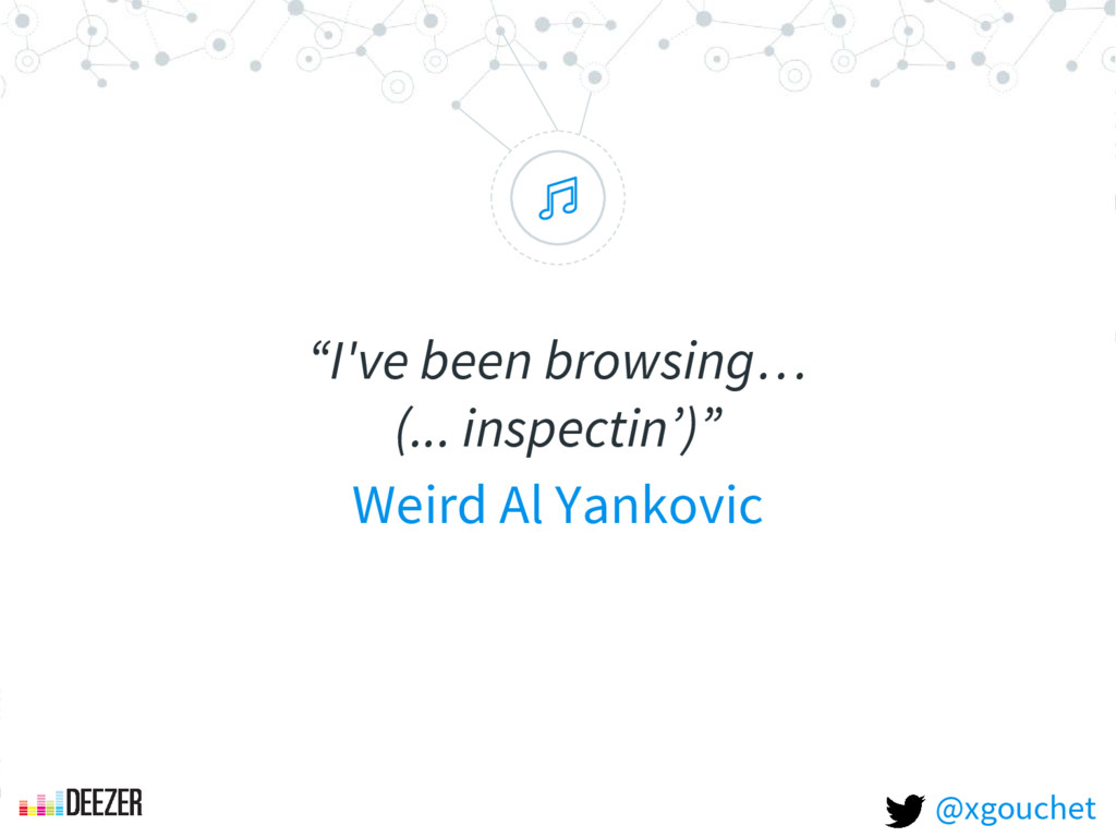 """ ""I've been browsing… (... inspectin')"" Weird ..."