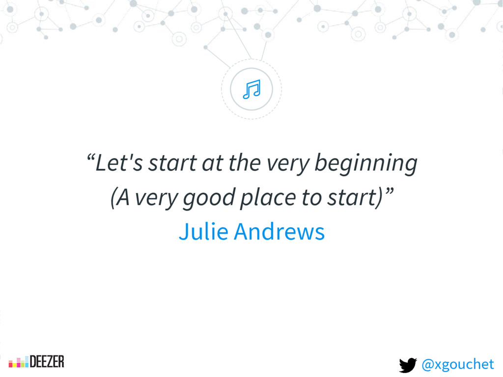 """ ""Let's start at the very beginning (A very go..."
