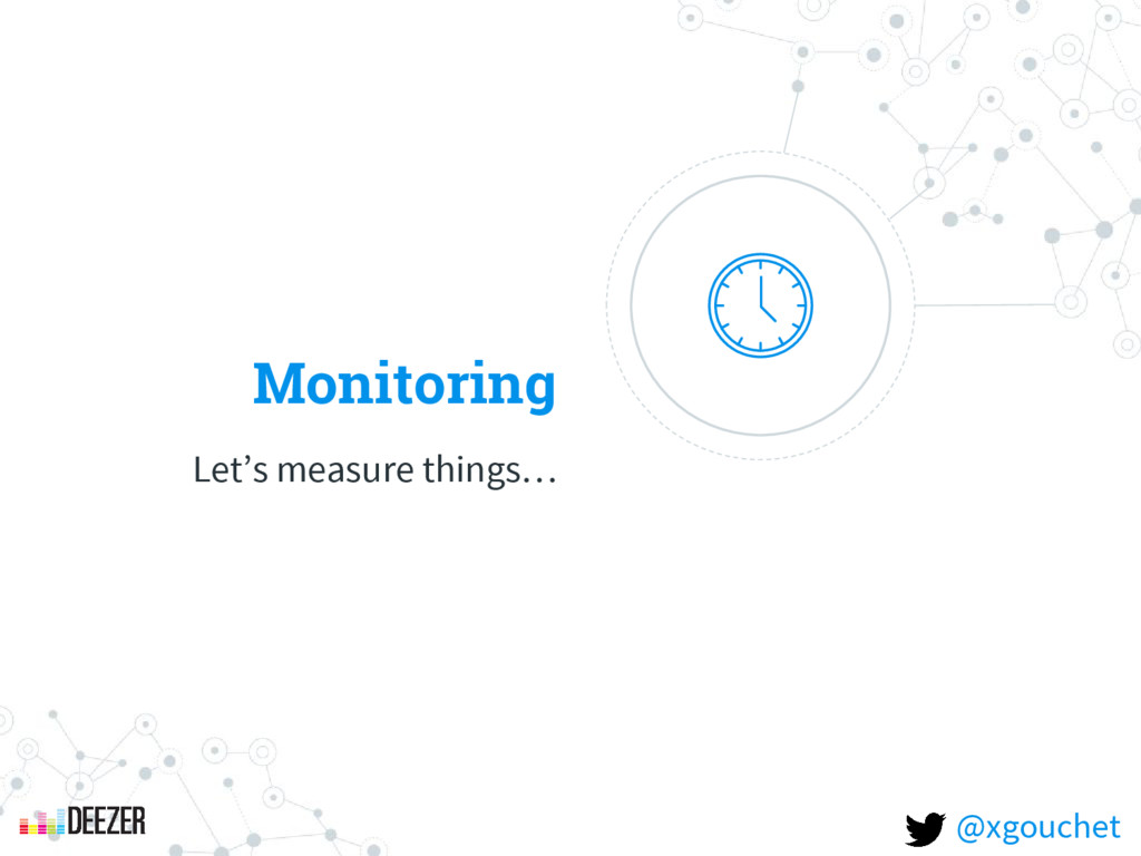 Monitoring Let's measure things… @xgouchet