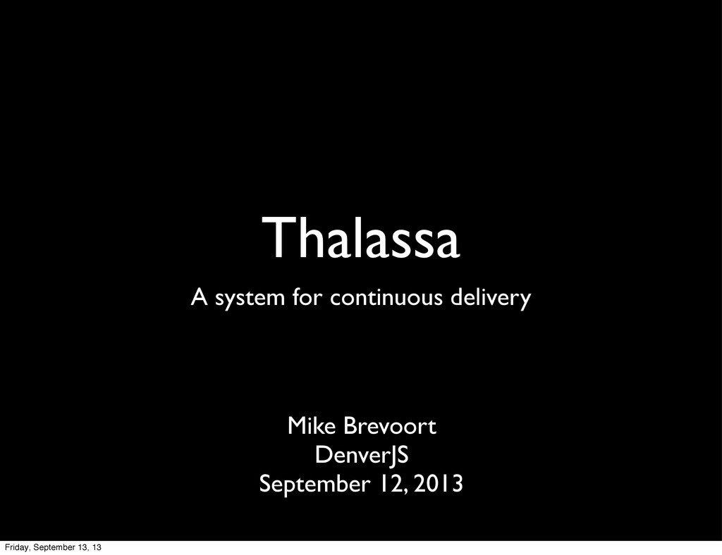 Thalassa A system for continuous delivery Mike ...
