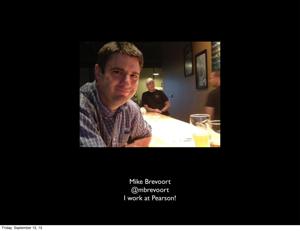 Mike Brevoort @mbrevoort I work at Pearson! Fri...