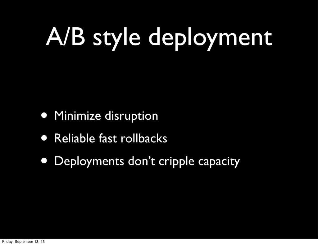 A/B style deployment • Minimize disruption • Re...