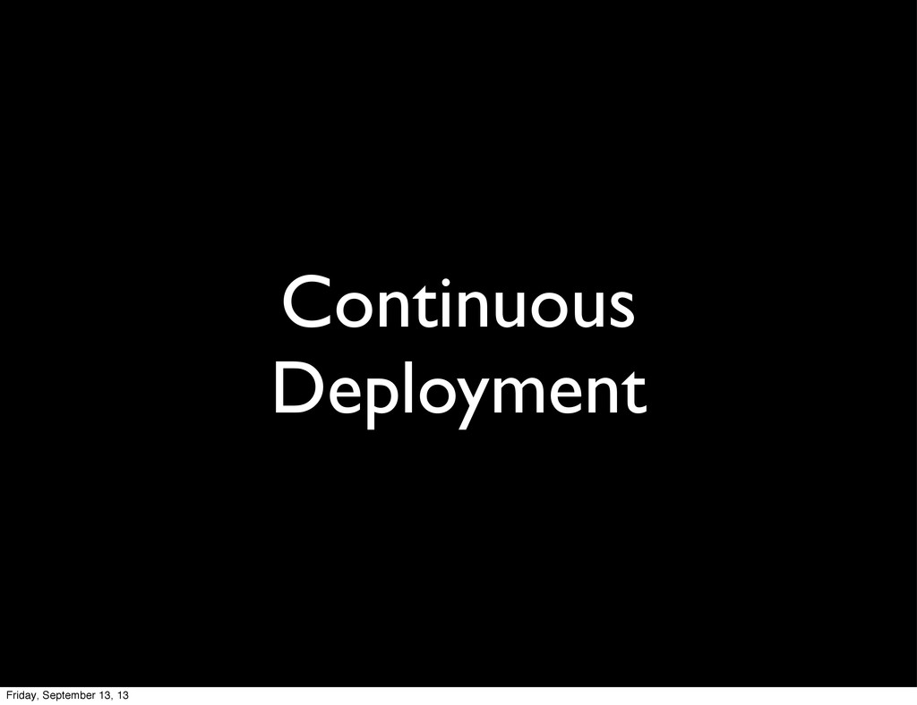 Continuous Deployment Friday, September 13, 13