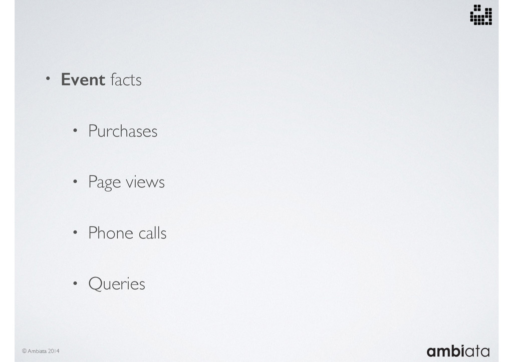 • Event facts • Purchases • Page views • Phone ...
