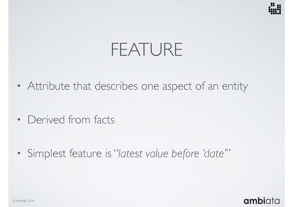 FEATURE • Attribute that describes one aspect o...