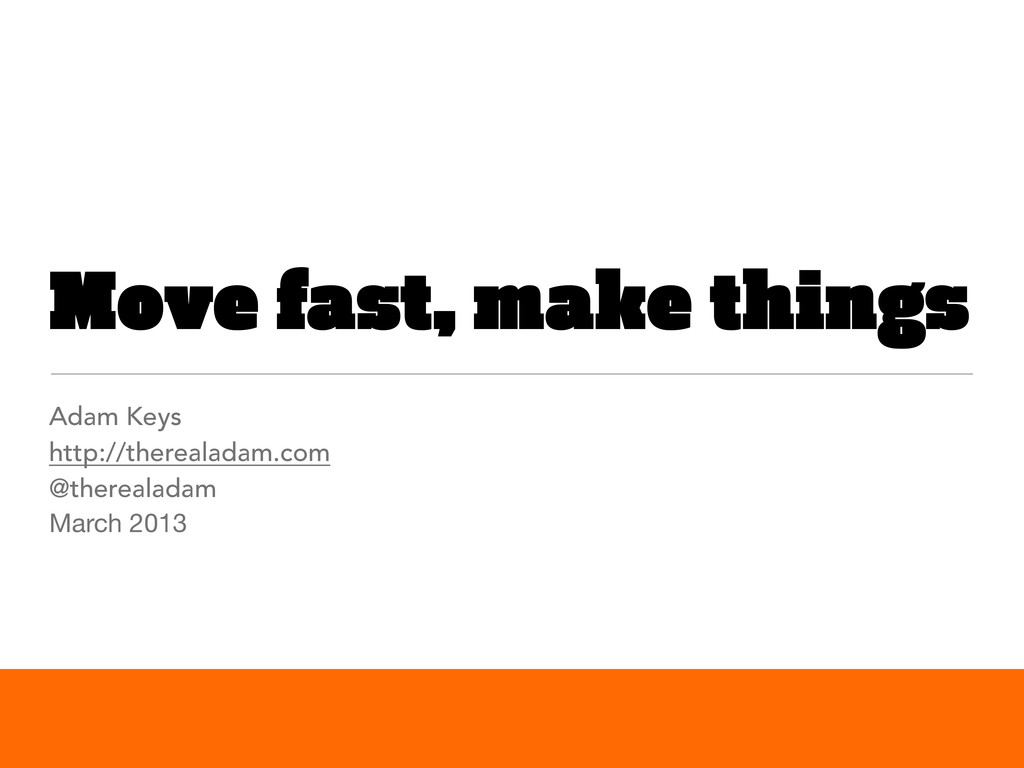 Move fast, make things Adam Keys http://thereal...