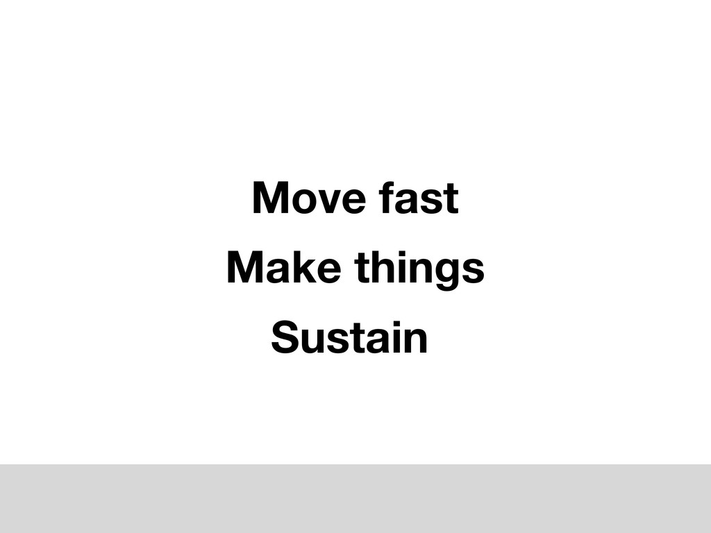 Move fast Make things Sustain