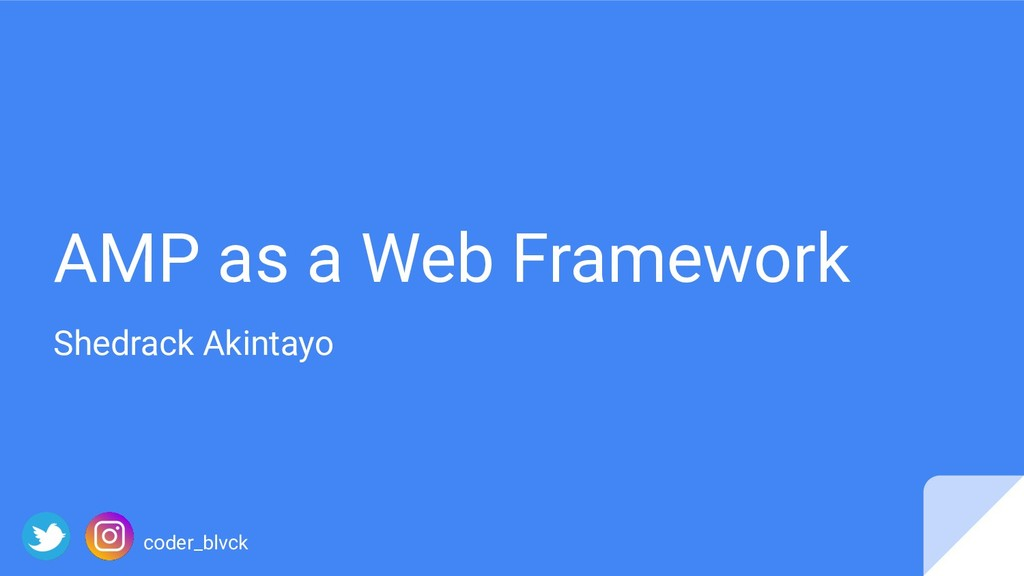 AMP as a Web Framework Shedrack Akintayo coder_...