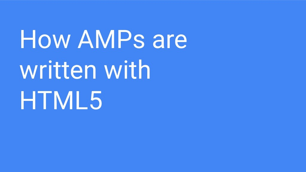 How AMPs are written with HTML5
