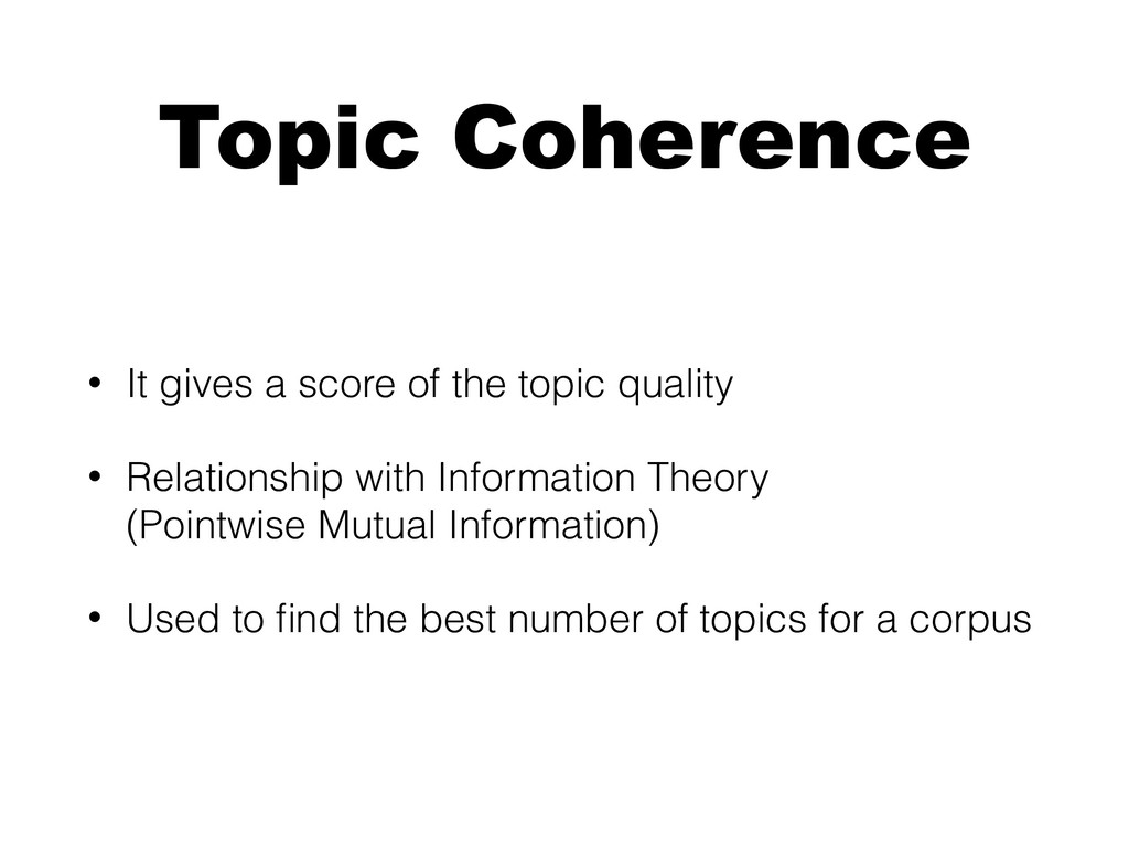 Topic Coherence • It gives a score of the topic...
