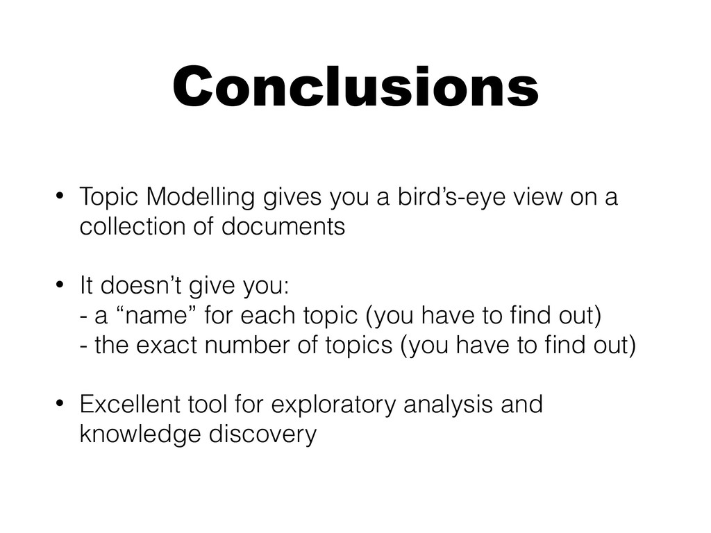 Conclusions • Topic Modelling gives you a bird'...