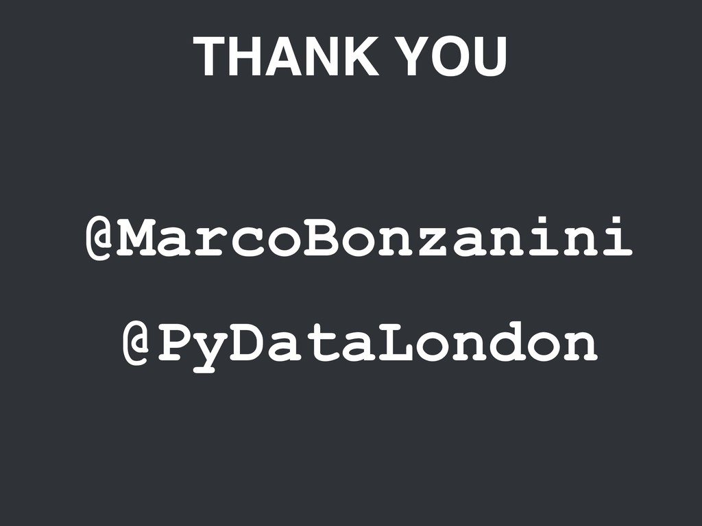 THANK YOU @MarcoBonzanini @PyDataLondon