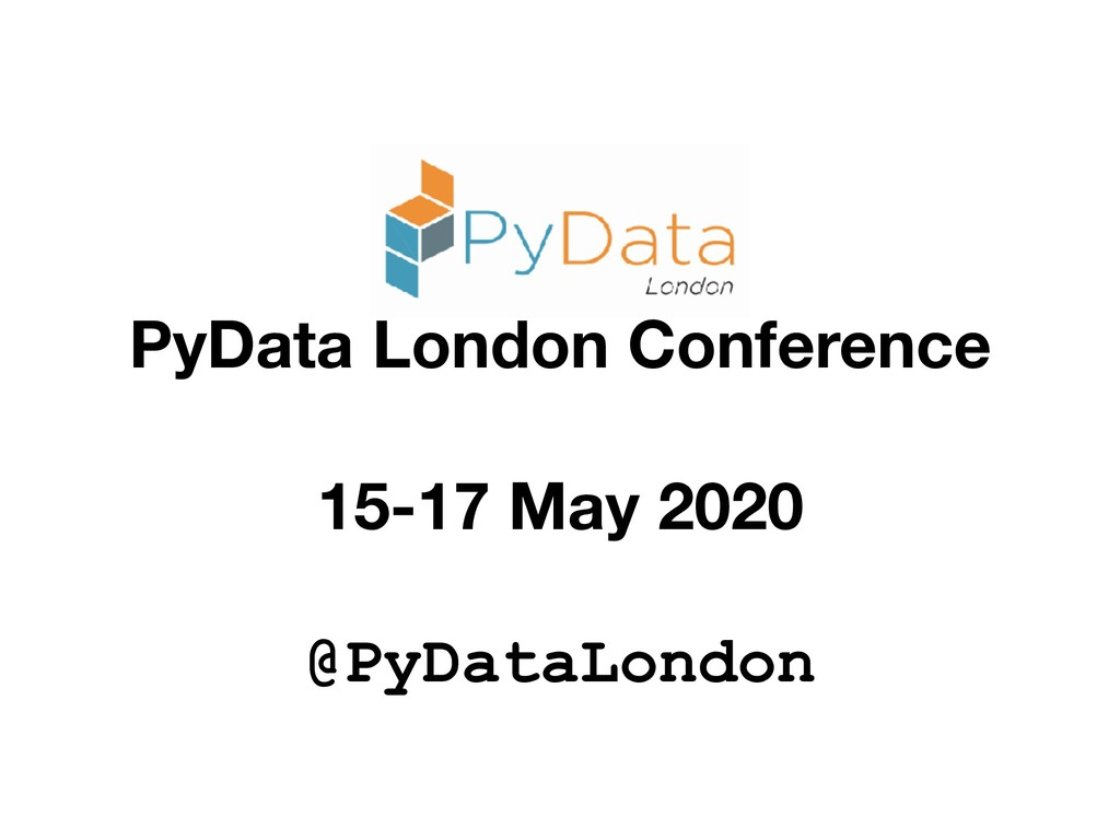 PyData London Conference 15-17 May 2020 @PyData...