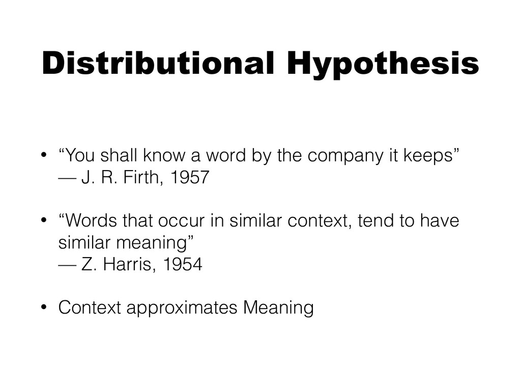 "Distributional Hypothesis • ""You shall know a w..."