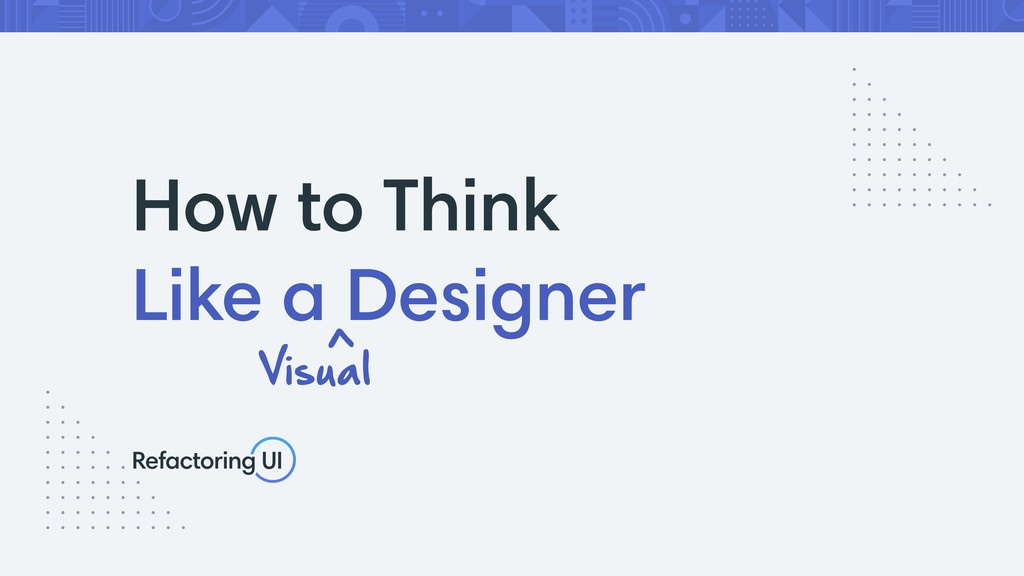 How to Think Like a Designer Visual >