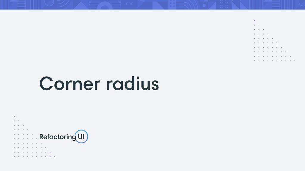 Corner radius