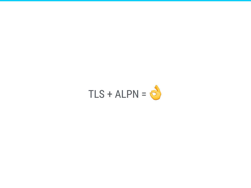 TLS + ALPN =