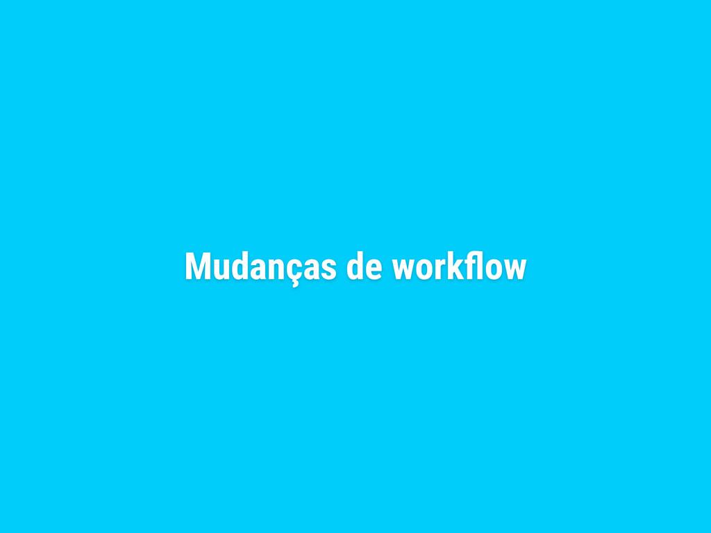 Mudanças de workflow