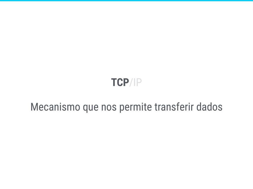 TCP/IP Mecanismo que nos permite transferir dad...