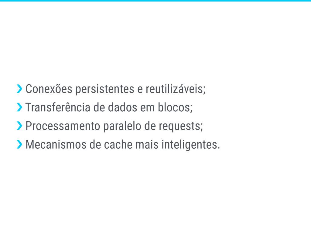›❯ Conexões persistentes e reutilizáveis; ›❯ Tr...