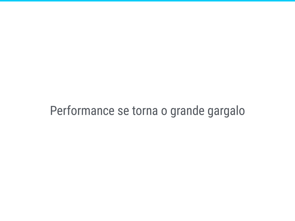 Performance se torna o grande gargalo