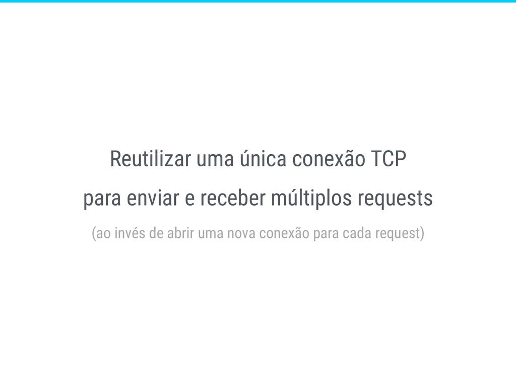 Reutilizar uma única conexão TCP para enviar e ...