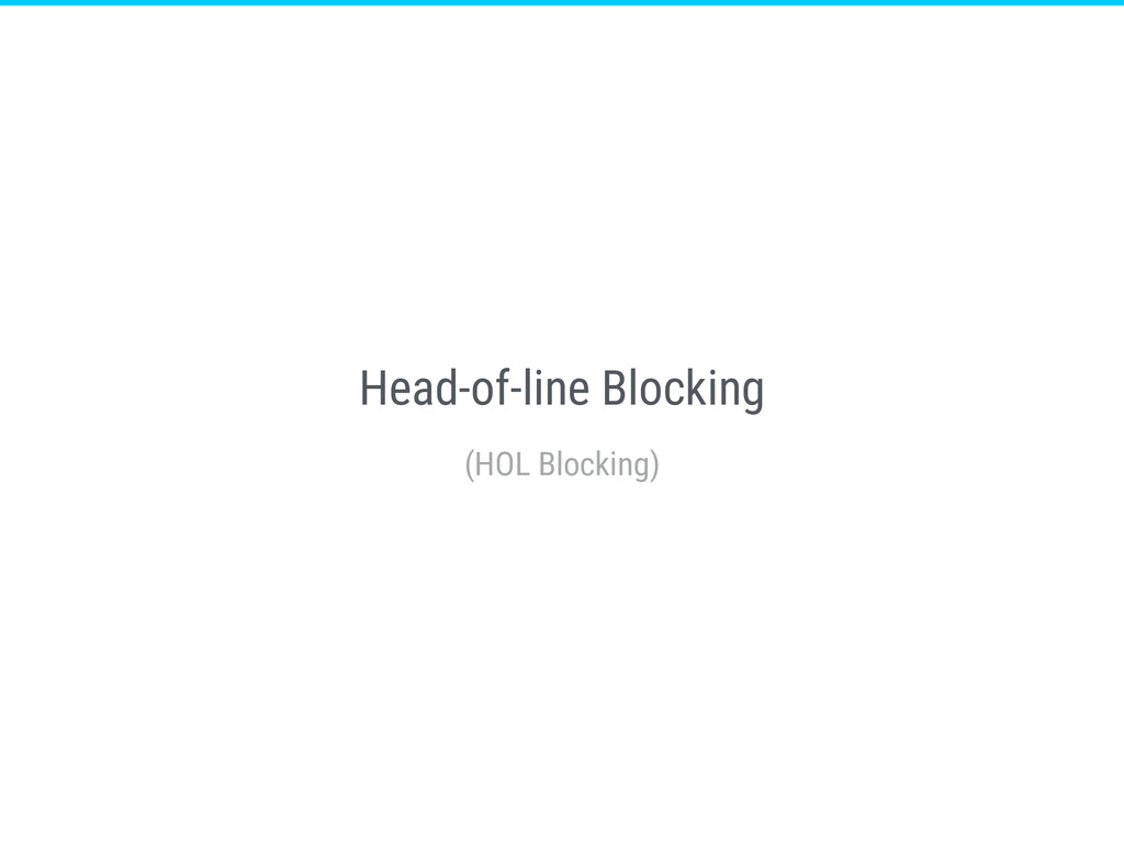 Head-of-line Blocking (HOL Blocking)