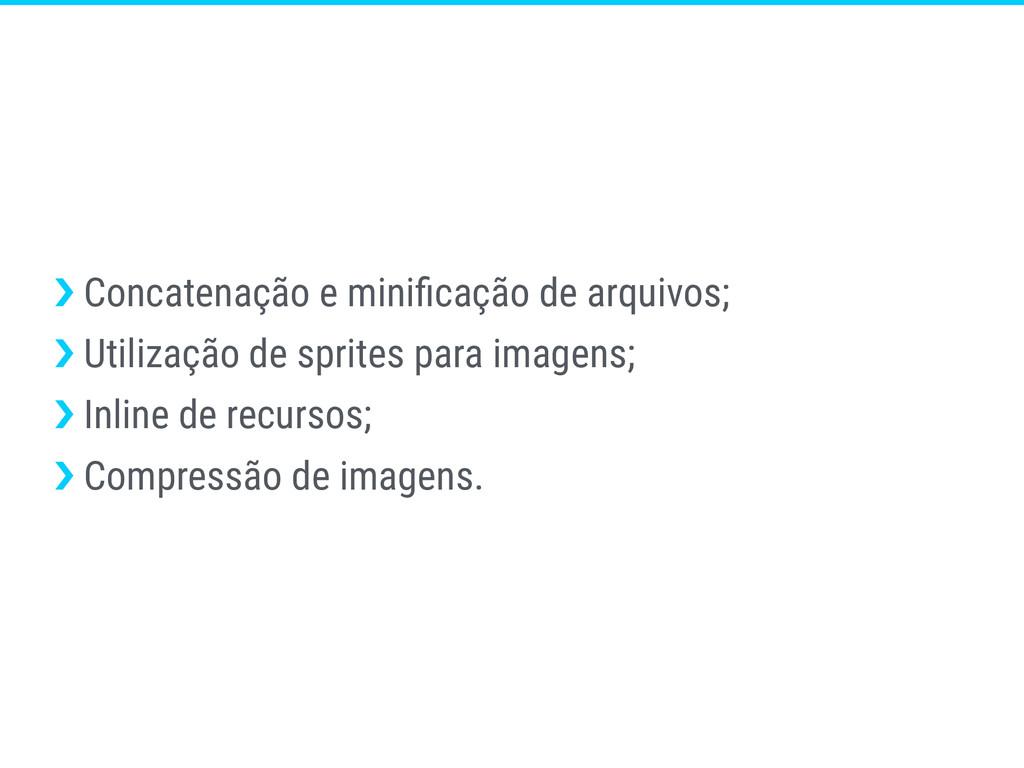 ›❯ Concatenação e minificação de arquivos; ›❯ Ut...