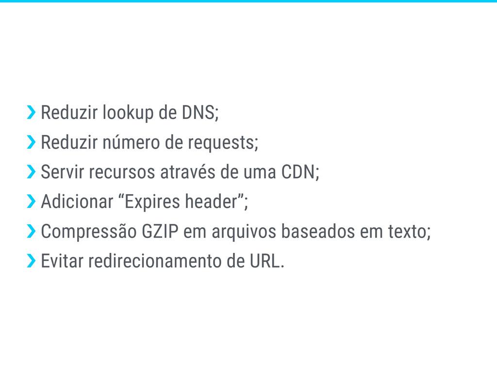 ›❯ Reduzir lookup de DNS; ›❯ Reduzir número de ...