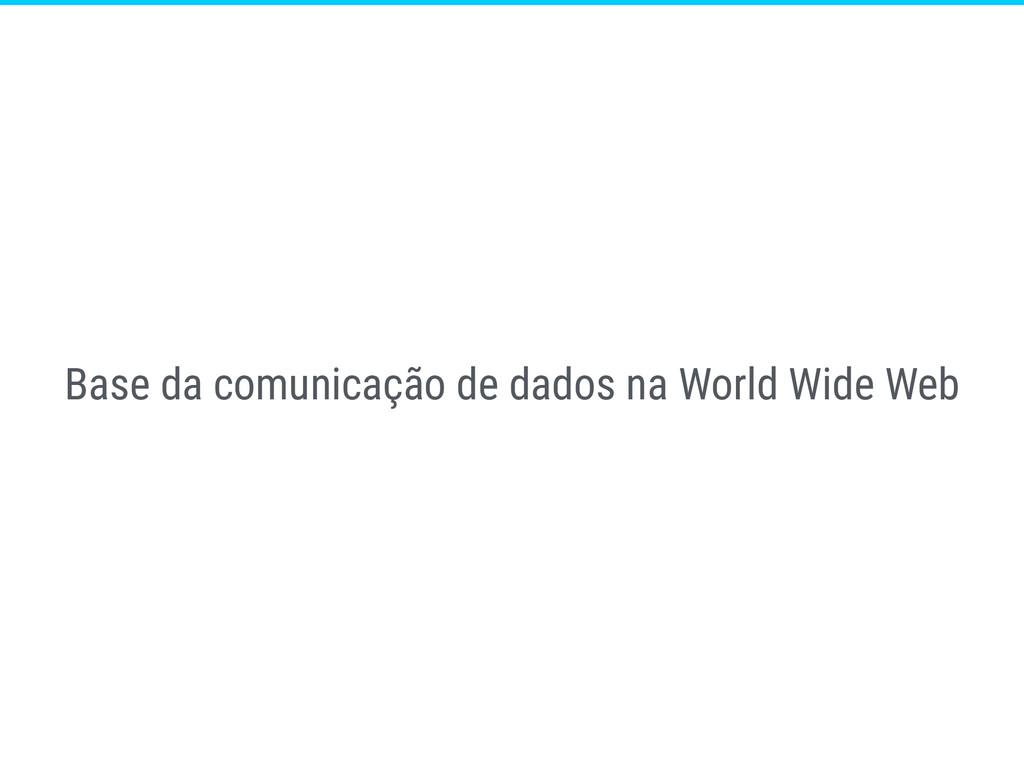 Base da comunicação de dados na World Wide Web