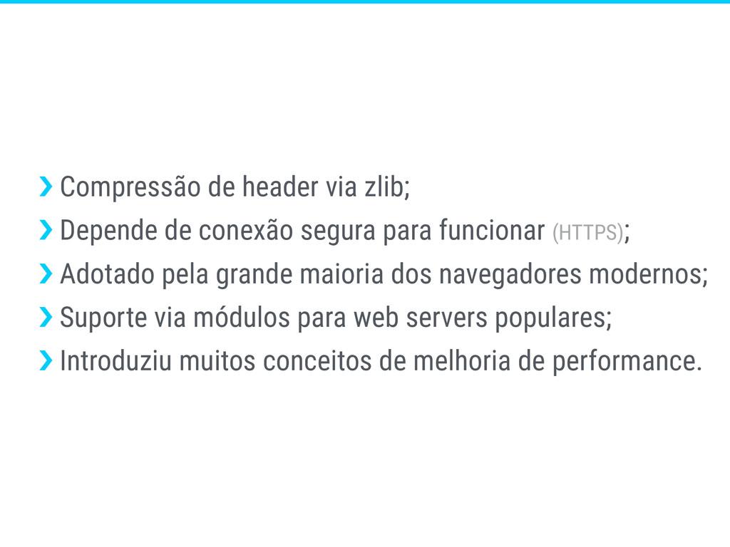 ›❯ Compressão de header via zlib; ›❯ Depende de...