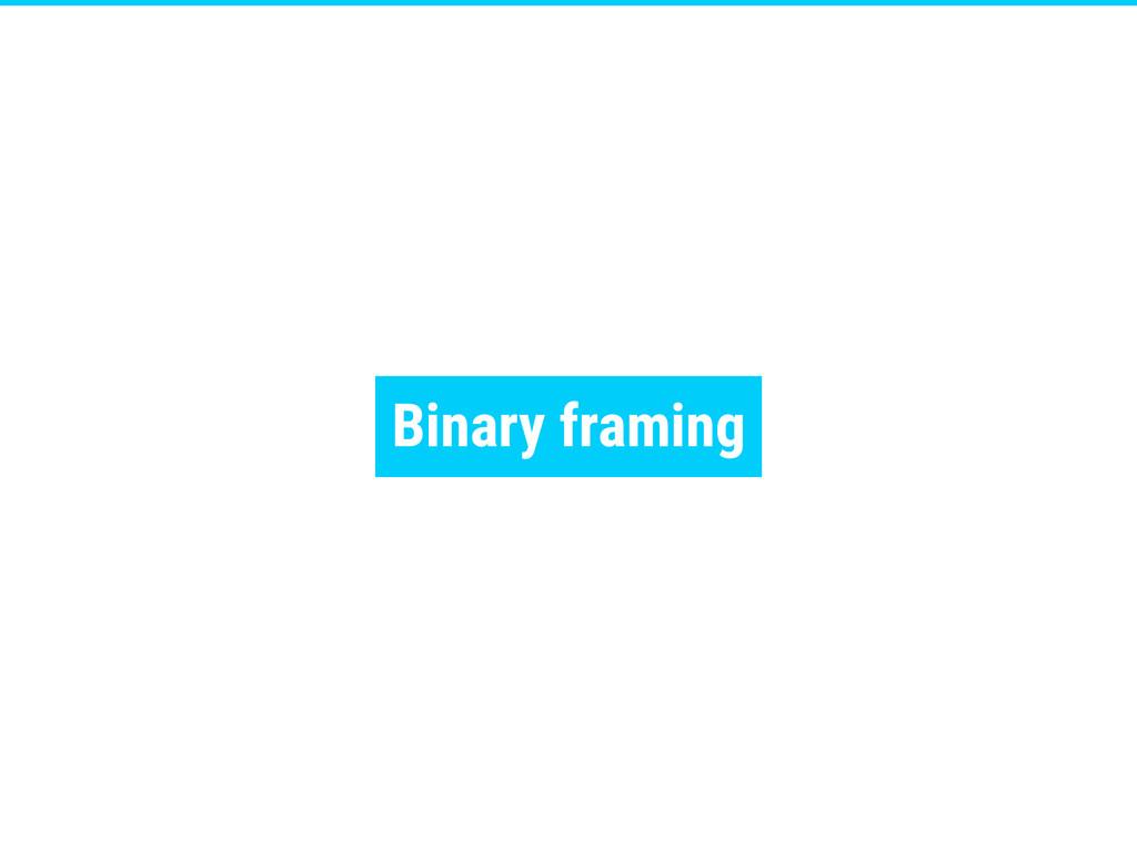 Binary framing