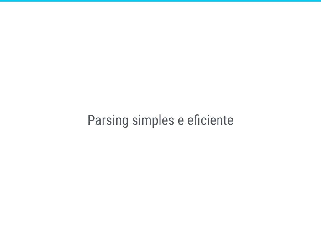 Parsing simples e eficiente