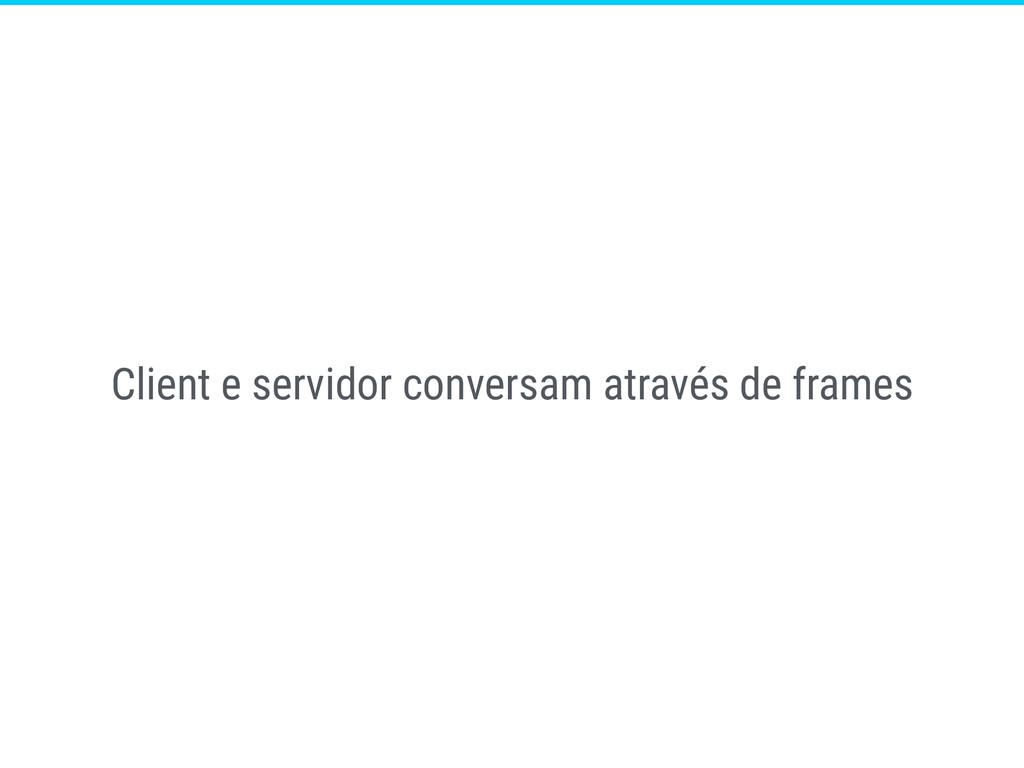 Client e servidor conversam através de frames