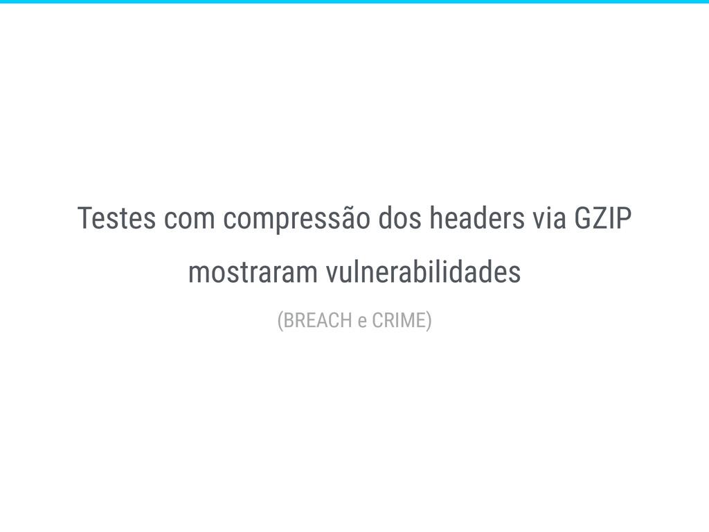 Testes com compressão dos headers via GZIP most...