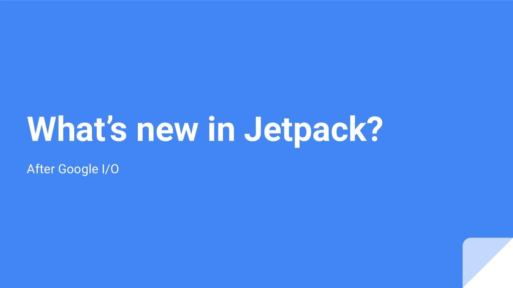 What's new in Jetpack? After Google I/O