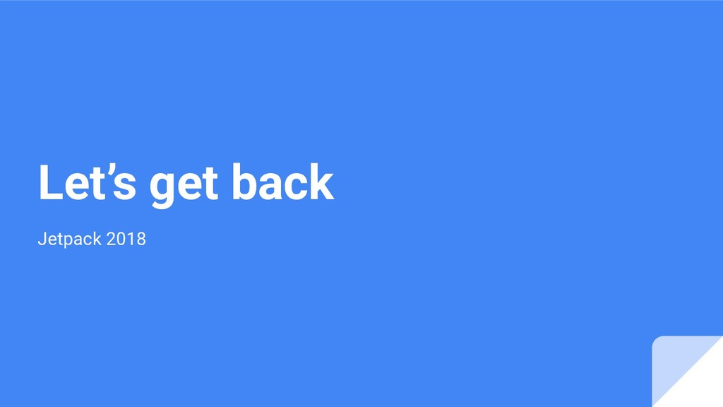 Let's get back Jetpack 2018