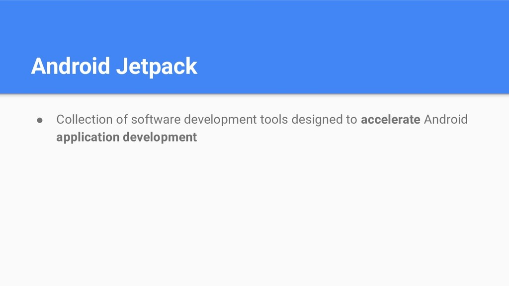 Android Jetpack ● Collection of software develo...