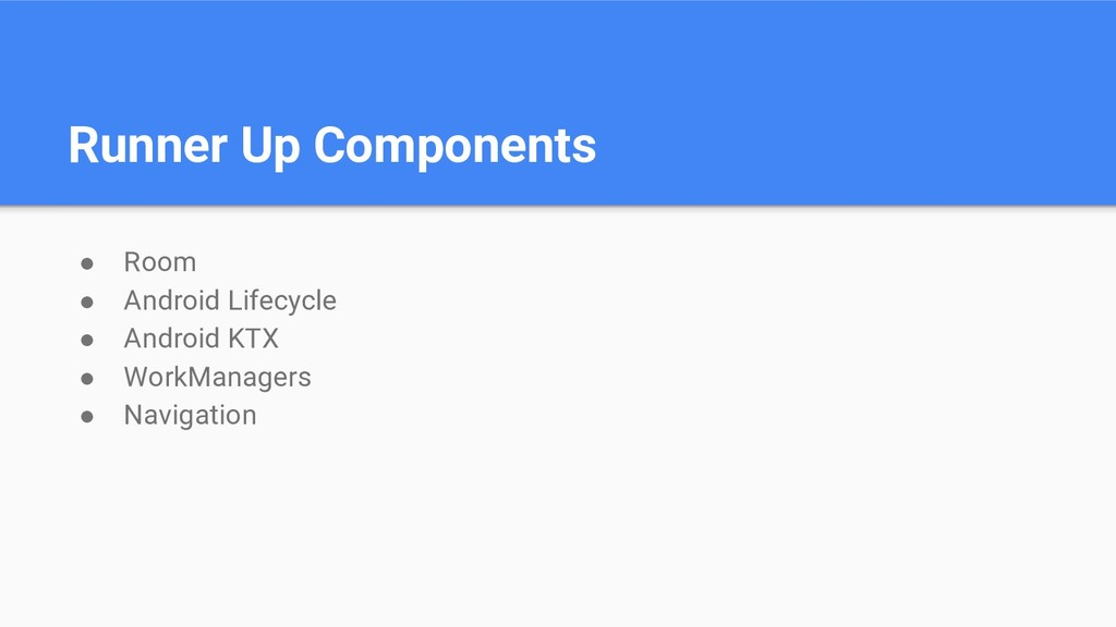 Runner Up Components ● Room ● Android Lifecycle...