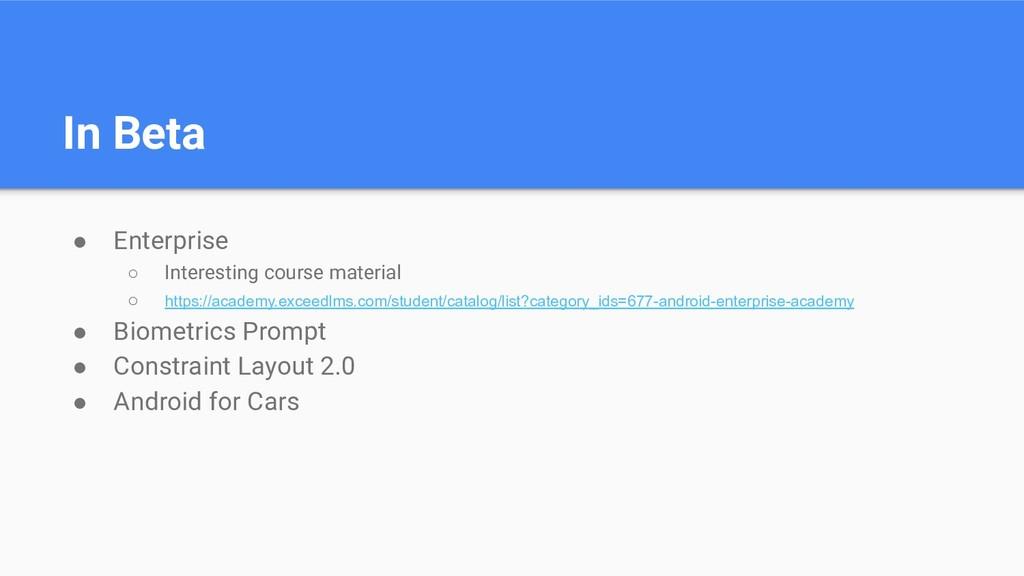In Beta ● Enterprise ○ Interesting course mater...
