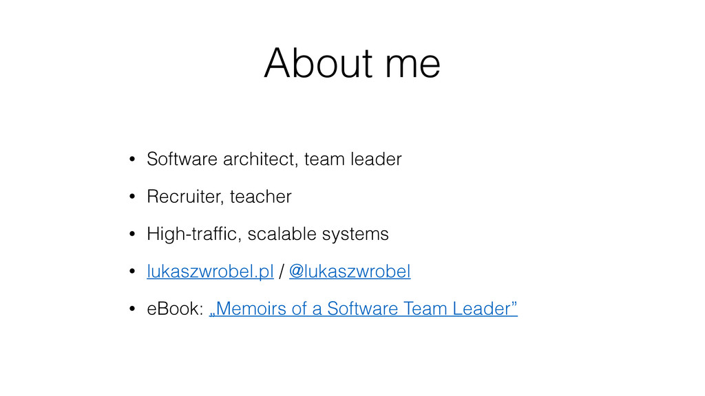 About me • Software architect, team leader • Re...