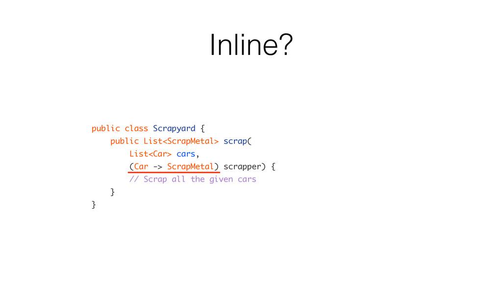 Inline? public class Scrapyard { public List<Sc...
