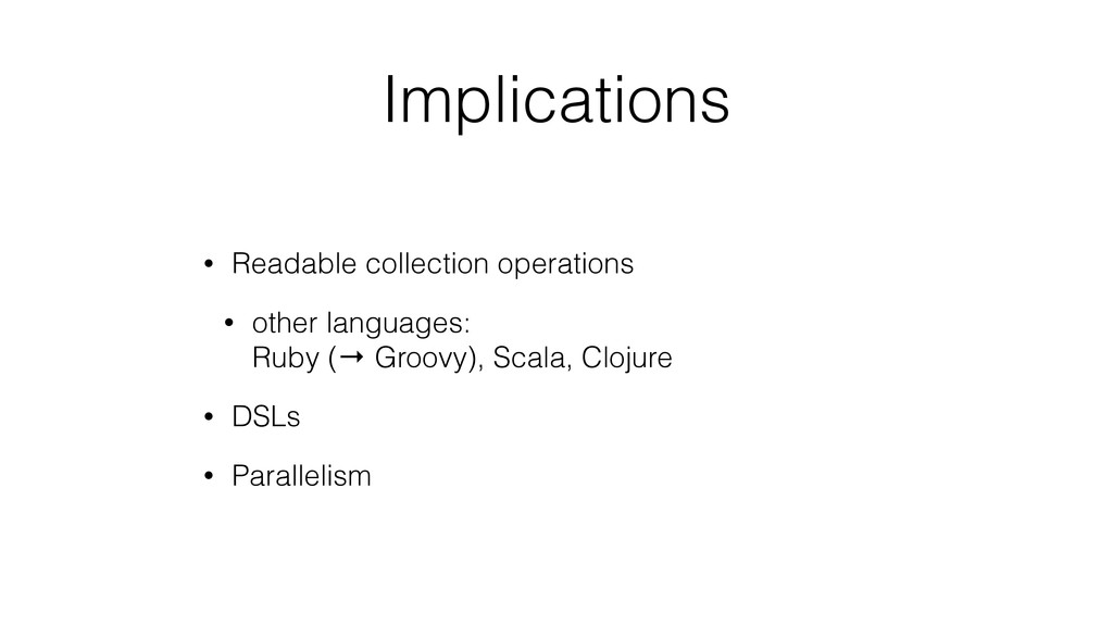 Implications • Readable collection operations •...