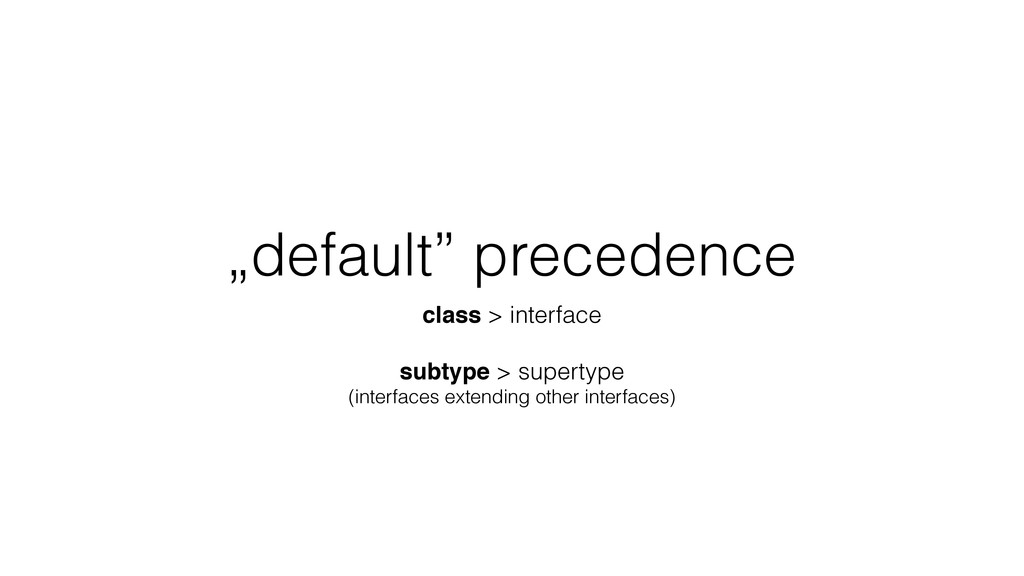 """default"" precedence class > interface subtype ..."