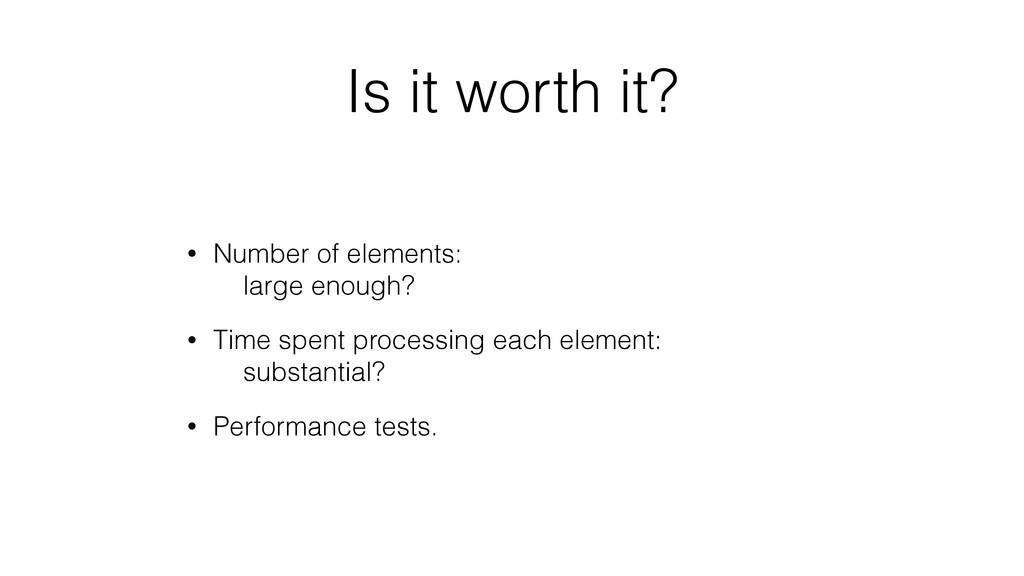 Is it worth it? • Number of elements: large en...