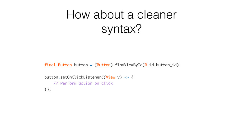 How about a cleaner syntax? final Button button...