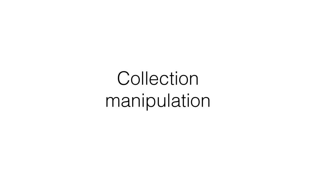 Collection manipulation