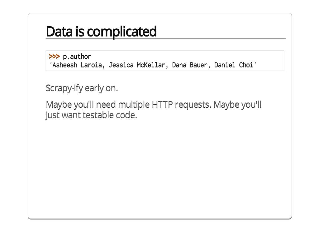 Data is complicated >>> p.author 'Asheesh Laroi...