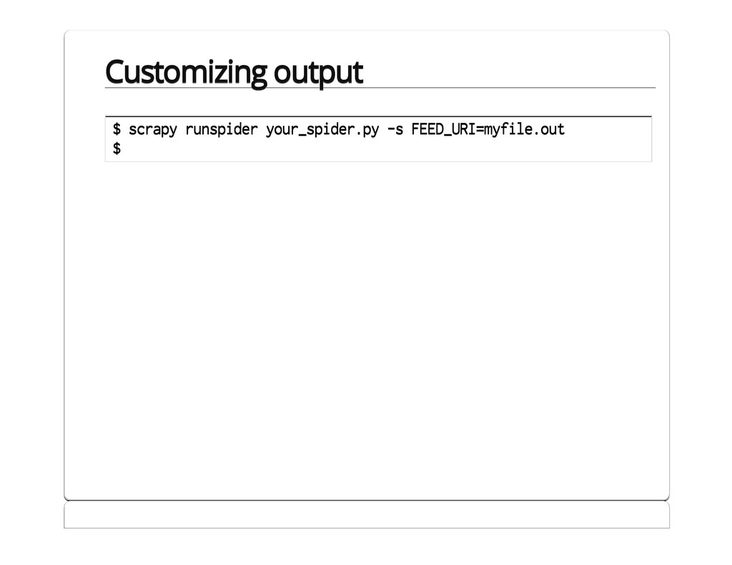 Customizing output $ scrapy runspider your_spid...