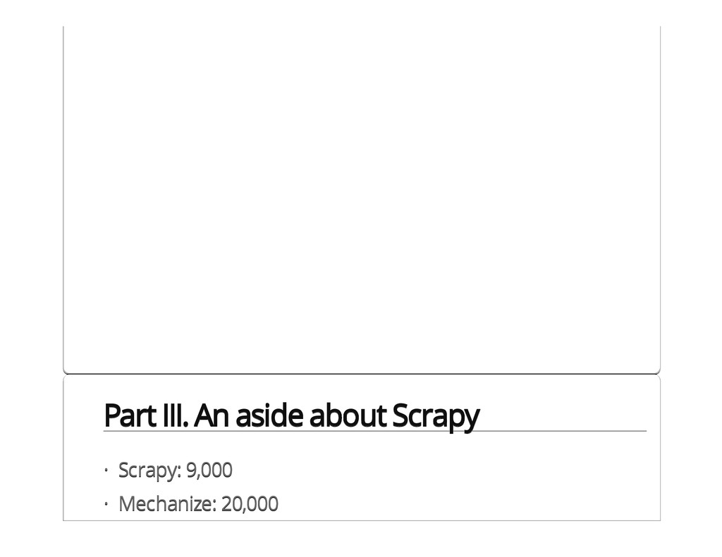 Part III. An aside about Scrapy Scrapy: 9,000